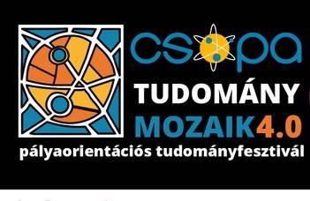 CSOPA Tudomány Mozaik 4.0 pályaorientációs fesztivál